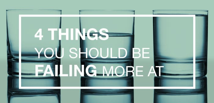 4 things you should fail more at